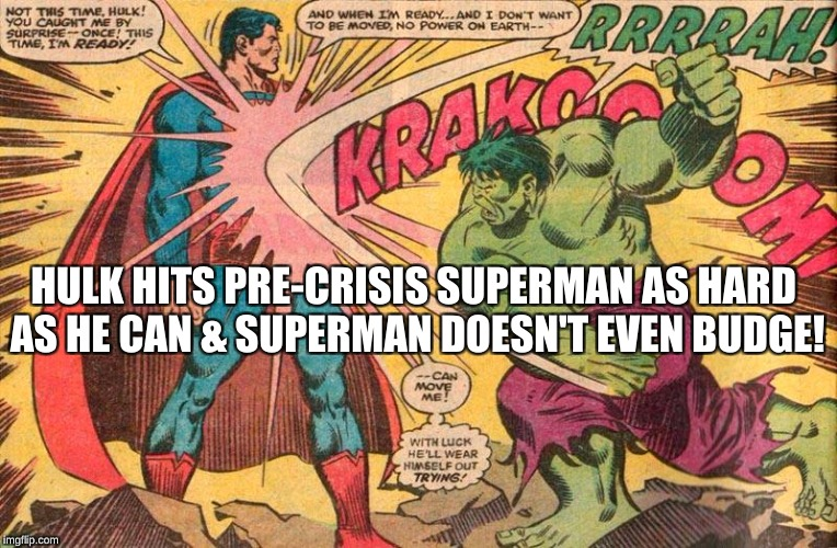HULK HITS PRE-CRISIS SUPERMAN AS HARD AS HE CAN & SUPERMAN DOESN'T EVEN BUDGE! | made w/ Imgflip meme maker