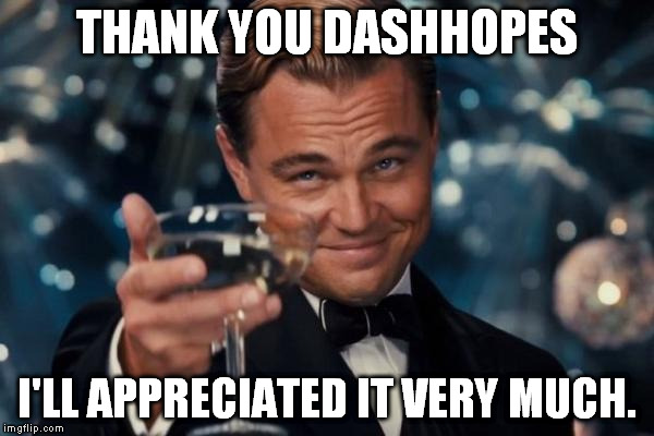 Leonardo Dicaprio Cheers Meme | THANK YOU DASHHOPES I'LL APPRECIATED IT VERY MUCH. | image tagged in memes,leonardo dicaprio cheers | made w/ Imgflip meme maker