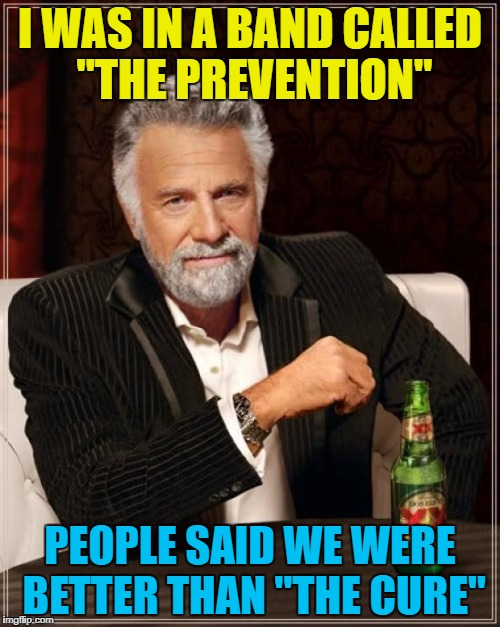 "Who knew he was musical? :) | I WAS IN A BAND CALLED ""THE PREVENTION"" PEOPLE SAID WE WERE BETTER THAN ""THE CURE"" 