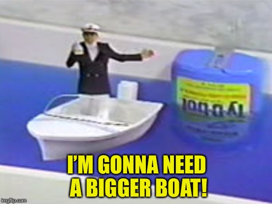 I'M GONNA NEED A BIGGER BOAT! | made w/ Imgflip meme maker