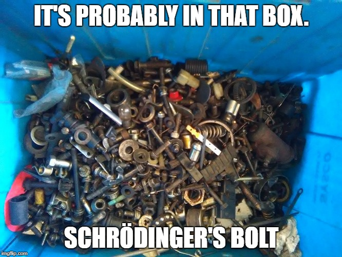 IT'S PROBABLY IN THAT BOX. SCHRÖDINGER'S BOLT | image tagged in bolts | made w/ Imgflip meme maker