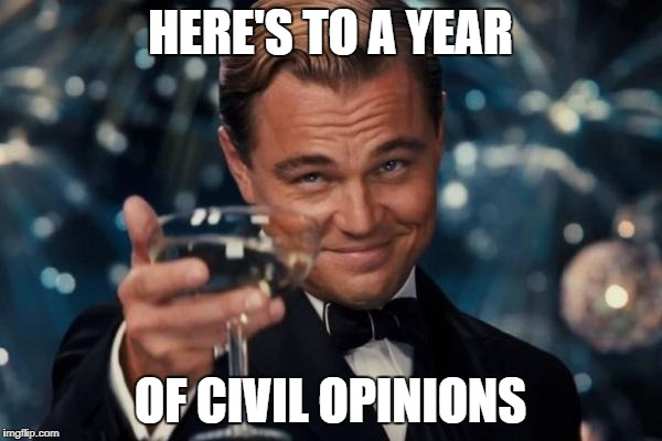 Leonardo Dicaprio Cheers Meme | HERE'S TO A YEAR OF CIVIL OPINIONS | image tagged in memes,leonardo dicaprio cheers | made w/ Imgflip meme maker