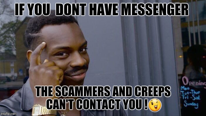 Roll Safe Think About It Meme | IF YOU  DONT HAVE MESSENGER THE SCAMMERS AND CREEPS CAN'T CONTACT YOU ! | image tagged in memes,roll safe think about it | made w/ Imgflip meme maker
