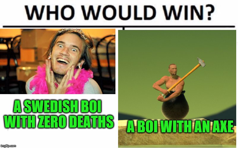 Pewdiepie is gonna notice... one day... | A SWEDISH BOI WITH ZERO DEATHS A BOI WITH AN AXE | image tagged in memes,who would win,pewdiepie,lwiay | made w/ Imgflip meme maker