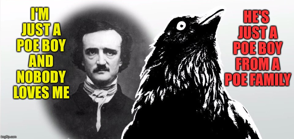 I'M JUST A POE BOY AND NOBODY LOVES ME HE'S JUST A POE BOY FROM A POE FAMILY | image tagged in poe boy,edgar allan poe,queen,bohemian rhapsody,freddie mercury,raven | made w/ Imgflip meme maker