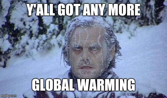 Y'ALL GOT ANY MORE GLOBAL WARMING | made w/ Imgflip meme maker