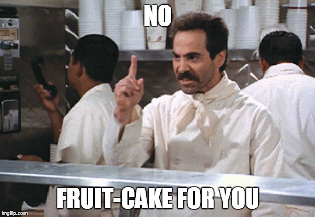 NO FRUIT-CAKE FOR YOU | made w/ Imgflip meme maker