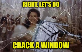 RIGHT, LET'S DO CRACK A WINDOW | made w/ Imgflip meme maker