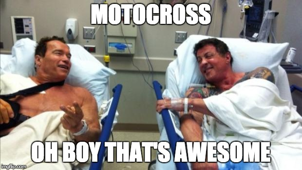 MOTOCROSS OH BOY THAT'S AWESOME | image tagged in arnold and stallone hospital | made w/ Imgflip meme maker