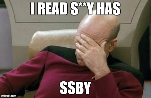 Captain Picard Facepalm Meme | I READ S**Y HAS SSBY | image tagged in memes,captain picard facepalm | made w/ Imgflip meme maker