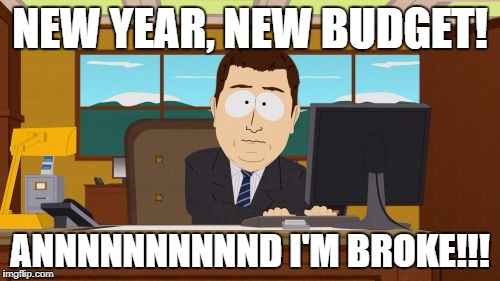 Aaaaand Its Gone Meme | NEW YEAR, NEW BUDGET! ANNNNNNNNNND I'M BROKE!!! | image tagged in memes,aaaaand its gone | made w/ Imgflip meme maker