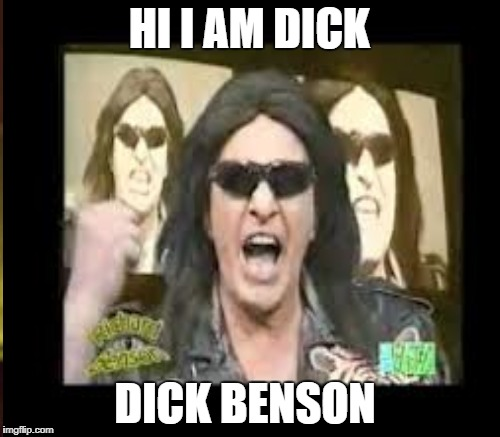 HI I AM DICK DICK BENSON | made w/ Imgflip meme maker