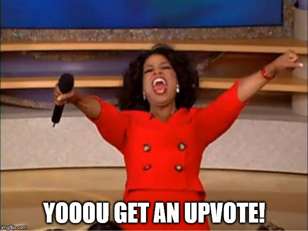 Oprah You Get A Meme | YOOOU GET AN UPVOTE! | image tagged in memes,oprah you get a | made w/ Imgflip meme maker