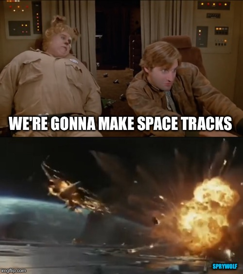 Liquid Schwartz | WE'RE GONNA MAKE SPACE TRACKS SPRYWOLF | image tagged in spaceballs,star wars,the last jedi,poe dameron,star wars meme | made w/ Imgflip meme maker