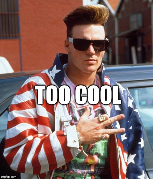 TOO COOL | made w/ Imgflip meme maker