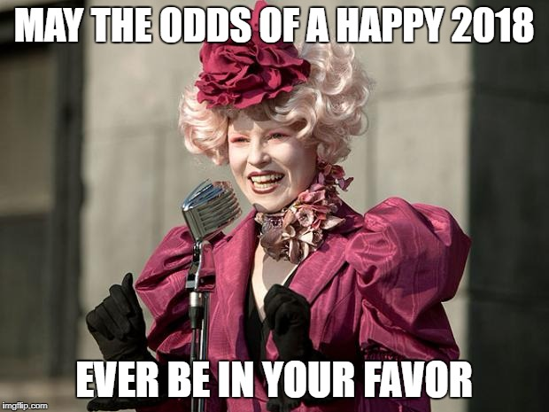 hunger games | MAY THE ODDS OF A HAPPY 2018 EVER BE IN YOUR FAVOR | image tagged in hunger games | made w/ Imgflip meme maker