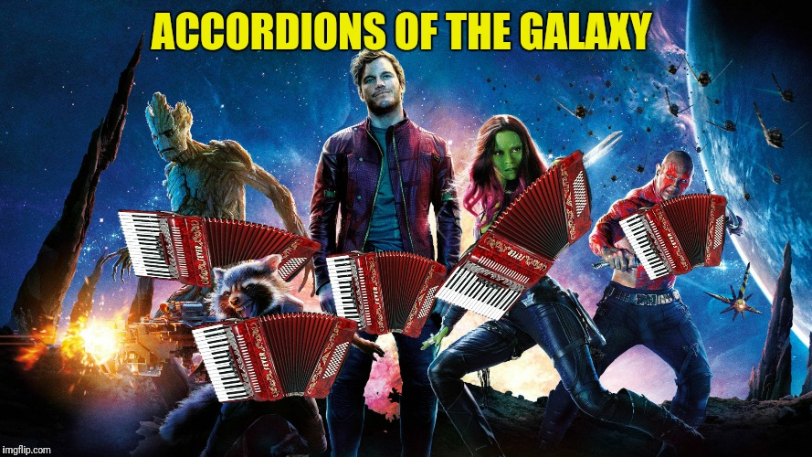 Bad Photoshop Sunday presents:  Polka, Polka, Polka! | ACCORDIONS OF THE GALAXY | image tagged in guardians of the galaxy,accordions,accordions of the galaxy,bad photoshop sunday | made w/ Imgflip meme maker