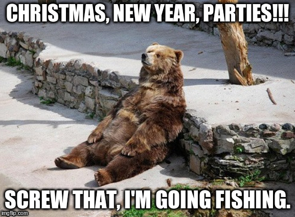 CHRISTMAS, NEW YEAR, PARTIES!!! SCREW THAT, I'M GOING FISHING. | image tagged in fishing,party | made w/ Imgflip meme maker