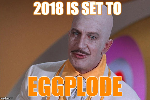 Warning | 2018 IS SET TO EGGPLODE | image tagged in egghead,funny,happy new year | made w/ Imgflip meme maker