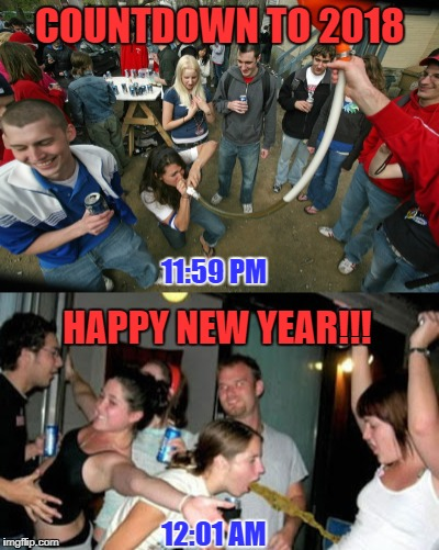 Happy New Year, Everyone! | COUNTDOWN TO 2018 11:59 PM HAPPY NEW YEAR!!! 12:01 AM | image tagged in happy new year,vomit,drinking | made w/ Imgflip meme maker