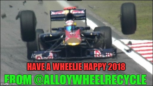 HAVE A WHEELIE HAPPY 2018 FROM @ALLOYWHEELRECYCLE | image tagged in wheels | made w/ Imgflip meme maker