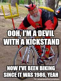 Wooooh, I'm a rebel just for kicks now... | OOH, I'M A DEVIL WITH A KICKSTAND NOW I'VE BEEN BIKING SINCE IT WAS 1986, YEAH | image tagged in devil bike | made w/ Imgflip meme maker