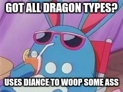 Pokemon Deal With It | GOT ALL DRAGON TYPES? USES DIANCE TO WOOP SOME ASS | image tagged in pokemon deal with it | made w/ Imgflip meme maker
