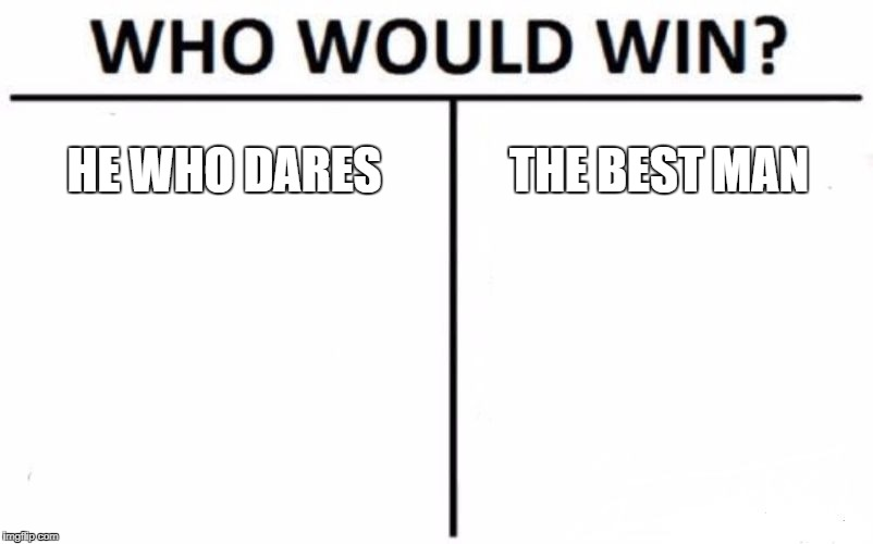 Who Would Win? Meme | HE WHO DARES THE BEST MAN | image tagged in memes,who would win | made w/ Imgflip meme maker