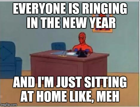 Just haven't felt very festive this holiday season. Laying at home sick on New Year's Eve.  Hope you all have a great new year!  | EVERYONE IS RINGING IN THE NEW YEAR AND I'M JUST SITTING AT HOME LIKE, MEH | image tagged in memes,spiderman computer desk,spiderman,jbmemegeek,happy new year,holidays | made w/ Imgflip meme maker