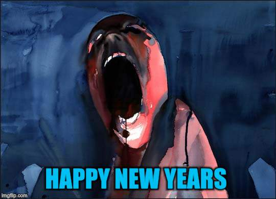 Pink Floyd Scream | HAPPY NEW YEARS | image tagged in pink floyd scream | made w/ Imgflip meme maker