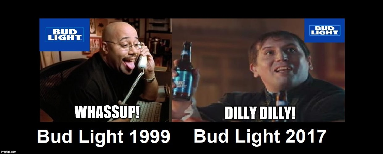 Bud Light's Best Catchphrases | WHASSUP! DILLY DILLY! | image tagged in bud light,dilly dilly | made w/ Imgflip meme maker