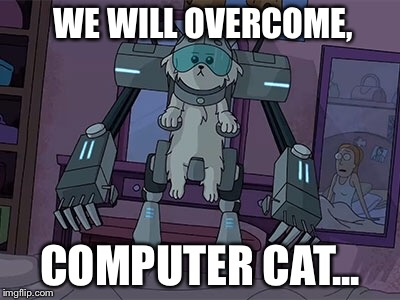 WE WILL OVERCOME, COMPUTER CAT... | made w/ Imgflip meme maker