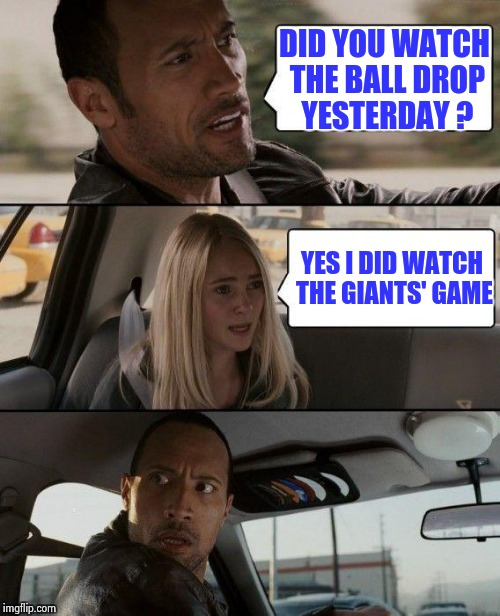 Can we now stop blaming Eli ? | DID YOU WATCH THE BALL DROP YESTERDAY ? YES I DID WATCH THE GIANTS' GAME | image tagged in memes,the rock driving,nfl football,eli manning,home alone,butter | made w/ Imgflip meme maker