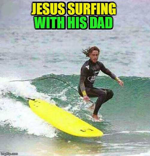 JESUS SURFING WITH HIS DAD | made w/ Imgflip meme maker