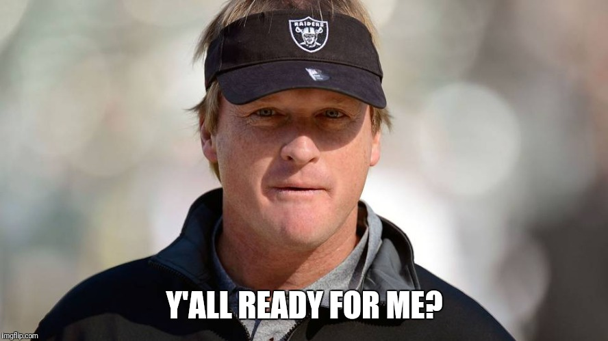 Grudaiders | Y'ALL READY FOR ME? | image tagged in football,oakland raiders,raiders,nfl,nfl memes | made w/ Imgflip meme maker