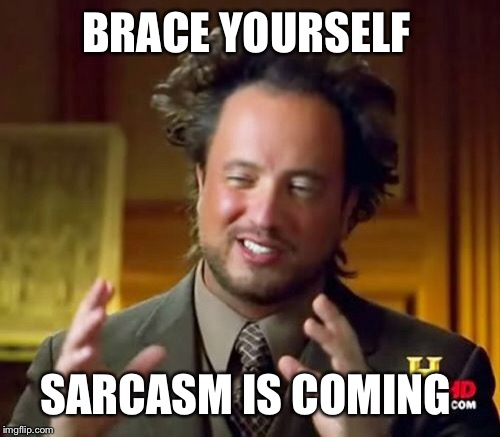 Ancient Aliens Meme | BRACE YOURSELF SARCASM IS COMING | image tagged in memes,ancient aliens | made w/ Imgflip meme maker