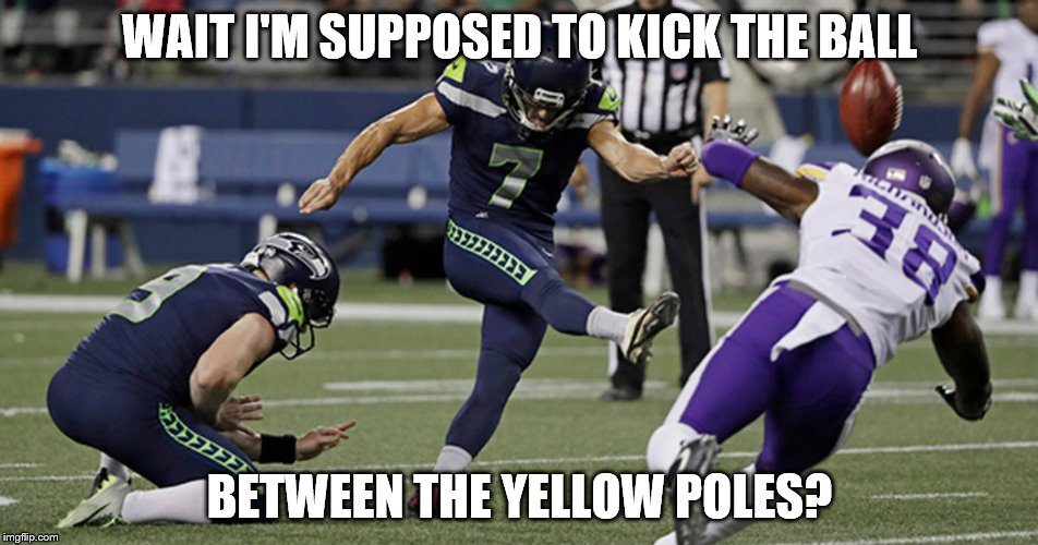 WAIT I'M SUPPOSED TO KICK THE BALL BETWEEN THE YELLOW POLES? | image tagged in blair walsh | made w/ Imgflip meme maker