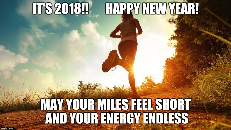 Running through Depression | IT'S 2018!!       HAPPY NEW YEAR! MAY YOUR MILES FEEL SHORT AND YOUR ENERGY ENDLESS | image tagged in running through depression | made w/ Imgflip meme maker