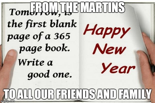 happy new years  | FROM THE MARTINS TO ALL OUR FRIENDS AND FAMILY | image tagged in happy new years | made w/ Imgflip meme maker
