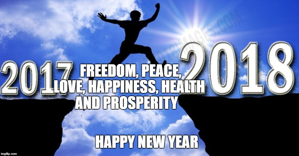 FREEDOM, PEACE, LOVE, HAPPINESS, HEALTH AND PROSPERITY HAPPY NEW YEAR | image tagged in new year 2018 | made w/ Imgflip meme maker