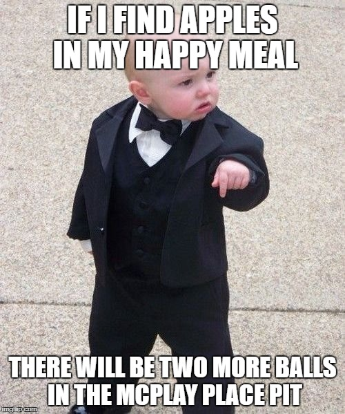 Baby Godfather Meme | IF I FIND APPLES IN MY HAPPY MEAL THERE WILL BE TWO MORE BALLS IN THE MCPLAY PLACE PIT | image tagged in memes,baby godfather | made w/ Imgflip meme maker