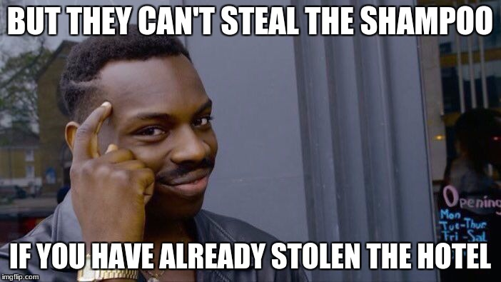 Roll Safe Think About It Meme | BUT THEY CAN'T STEAL THE SHAMPOO IF YOU HAVE ALREADY STOLEN THE HOTEL | image tagged in memes,roll safe think about it | made w/ Imgflip meme maker