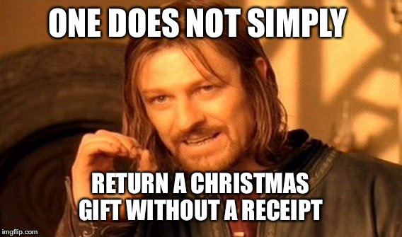 One Does Not Simply Meme | ONE DOES NOT SIMPLY RETURN A CHRISTMAS GIFT WITHOUT A RECEIPT | image tagged in memes,one does not simply | made w/ Imgflip meme maker