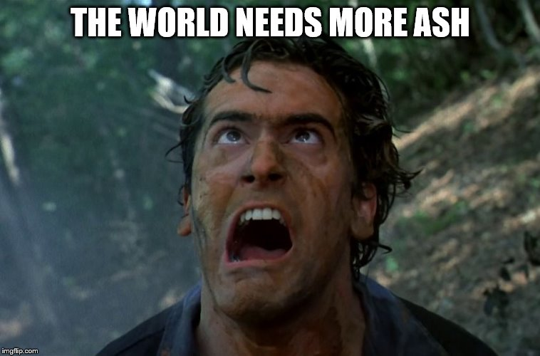THE WORLD NEEDS MORE ASH | made w/ Imgflip meme maker
