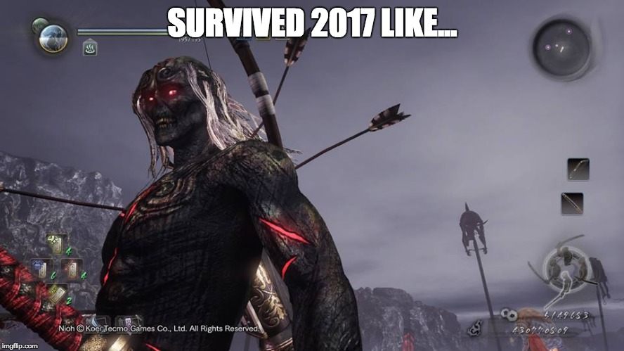 We did it | SURVIVED 2017 LIKE... | image tagged in happy new year,nioh,2017,new years,survived | made w/ Imgflip meme maker