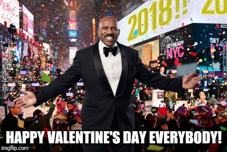 HAPPY VALENTINE'S DAY EVERYBODY! | image tagged in steve harvey,happy new year | made w/ Imgflip meme maker