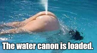 The water canon is loaded. | made w/ Imgflip meme maker
