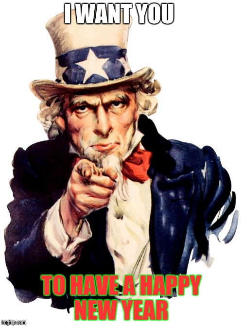 Uncle Sam Meme | I WANT YOU TO HAVE A HAPPY NEW YEAR | image tagged in memes,uncle sam | made w/ Imgflip meme maker