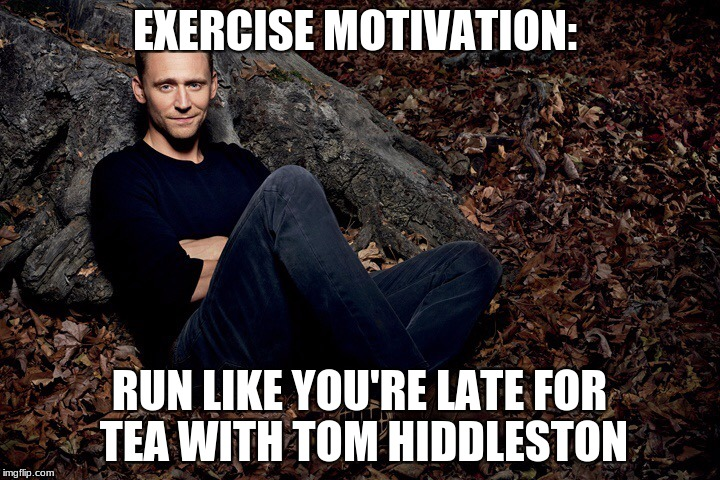 Tom Hiddleston | EXERCISE MOTIVATION: RUN LIKE YOU'RE LATE FOR TEA WITH TOM HIDDLESTON | image tagged in tom hiddleston | made w/ Imgflip meme maker