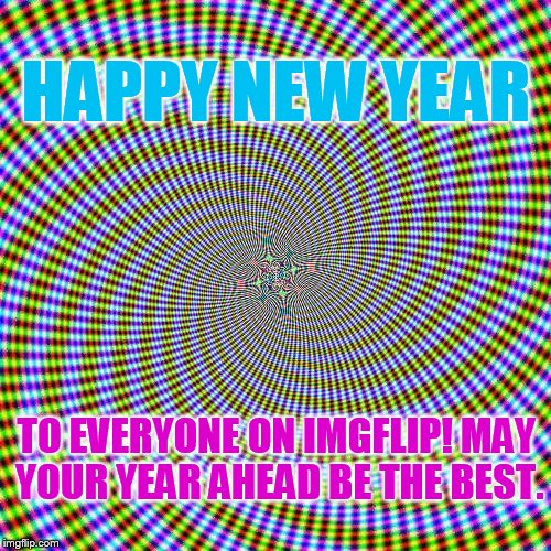 Have a Psychedelic New year! | HAPPY NEW YEAR TO EVERYONE ON IMGFLIP! MAY YOUR YEAR AHEAD BE THE BEST. | image tagged in memes,new years eve,psychedelic,happy new year,1forpeace | made w/ Imgflip meme maker